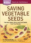 Saving Vegetable Seeds: Harvest, Clean, Store, and Plant Seeds from Your Garden. a Storey Basics(r) Title (Storey Basics)
