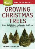 Growing Christmas Trees: Select the Right Species, Raise the Best Trees, Market for the Holidays. a Storey Basics(r) Title (Storey Basics)