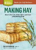 Making Hay: How to Cut, Dry, Rake, Gather, and Store a Nourishing Crop (Storey Basics)