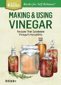 Making & Using Vinegar: Recipes That Celebrate Vinegar's Versatility. a Storey Basics(r) Title