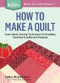 How to Make a Quilt: Learn Basic Sewing Techniques for Creating Patchwork Quilts and Projects. a Storey Basics(r) Title (Storey Basics)