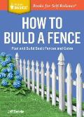 How to Build a Fence: Plan and Build Basic Fences and Gates. a Storey Basics(r) Title