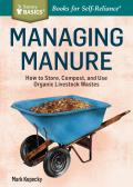 Managing Manure: How to Store, Compost, and Use Organic Livestock Wastes. a Storey Basics(r)Title