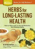 Herbs for Long-Lasting Health: How to Make and Use Herbal Remedies for Lifelong Vitality. a Storey Basics(r) Title (Storey Basics)