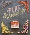 Pure Soapmaking: How to Create Nourishing, Organic Skin Care Soaps