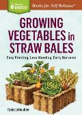 Growing Vegetables in Straw Bales: Easy Planting, Less Weeding, Early Harvests. a Storey Basics(r) Title (Storey Basics)