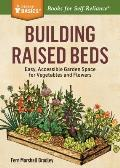 Building Raised Beds: A Guide to Constructing, Planting, and Growing for Vegetables or Flowers. a Storey Basics(r) Title (Storey Basics)