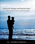 Forgiving Others and Trusting God . . . A Handbook for Survivors of Child Abuse Experience Healing for Deep Wounds That Hinder Your Relationship with the Father