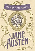 Complete Novels of Jane Austen Emma Pride & Prejudice Sense & Sensibility Northanger Abbey Mansfield Park Persuasion & Lady Susan