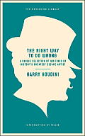 The Right Way to Do Wrong: A Unique Selection of Writings by History's Greatest Escape Artist (Neversink)