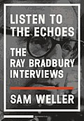 Listen to the Echoes: The Ray Bradbury Interviews Cover