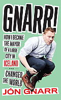 Gnarr How I Became the Mayor of a Large City in Iceland & Changed the World