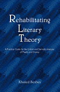 Rehabilitating Literary Theory: A Practical Guide for the Critical and Semiotic Analysis of Poetry and Drama