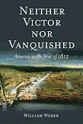 Neither Victor Nor Vanquished America in the War of 1812