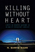 Killing Without Heart: Limits on Robotic Warfare in an Age of Persistent Conflict