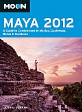 Moon Maya 2012: A Guide to Celebrations in Mexico, Guatemala, Belize & Honduras (Moon Maya: A Guide to Celebrations in Mexico, Guatemala, Belize & Honduras)