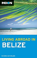 Moon Living Abroad in Belize (Moon Living Abroad in Belize)
