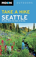 Moon Take a Hike Seattle: 75 Hikes Within Two Hours of the City (Moon Take a Hike Seattle: Hikes Within Two Hours of the City)
