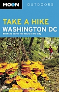 Moon Take a Hike Washington DC: 80 Hikes Within Two Hours of the City (Moon Take a Hike Washington, D.C.: Hikes Within Two Hours of)