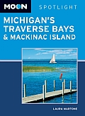 Moon Spotlight Michigan's Traverse Bays & Mackinac Island (Moon Spotlight)