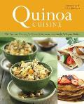 Quinoa Cuisine: 150 Creative Recipes for Super-Nutritious, Amazingly Delicious Dishes