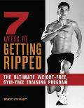 7 Weeks to Getting Ripped: The Ultimate Weight-Free, Gym-Free Training Program Cover