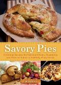 Savory Pies: Delicious Recipes for Seasoned Meats, Vegetables and Cheeses Baked in Perfectly Flaky Crusts Cover