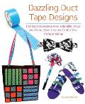 Dazzling Duct Tape Designs Fashionable Accessories Adorable Decor & Many More Creative Crafts You Make at Home
