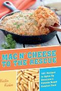 Mac 'n Cheese to the Rescue: 101 Recipes to Spice Up Everyone's Favorite Boxed Comfort Food