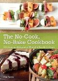 The No-Cook, No-Bake Cookbook: 101 Delicious Recipes for When It's Too Hot to Cook