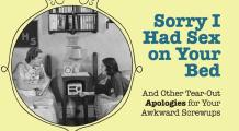 Sorry I Had Sex on Your Bed: And Other Tear-Out Apologies for Your Awkward Screwups