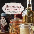 Homemade Condiments 100 Artisan Recipes Using Fresh Natural Ingredients