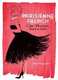 Parisienne French: Chic Phrases, Slang & Style