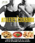 Athletes Cookbook A Nutritional Program to Fuel the Body for Peak Performance & Rapid Recovery