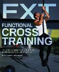 Functional Cross Training The Revolutionary Routine Busting Approach to Total Body Fitness
