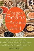 Vegan Beans from Around the World: Adventurous Recipes for the Most Delicious, Nutritious, and Flavorful Bean Dishes Ever