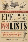 Listverse.com's Epic Book of (Mind-Boggling) Top 10 Lists: Unbelievable Facts and Astounding Trivia on Movies, Music, Crime, Celebrities, History, and