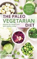 The Paleo Vegetarian Diet: A Guide for Weight Loss and Healthy Living