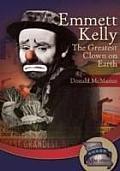 Emmett Kelly: the Greatest Clown on Earth