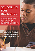 Schooling for Resilience: Improving the Life Trajectory of Black and Latino Boys