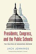 Presidents Congress & The Public Schools The Politics Of Education Reform