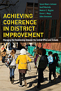 Achieving Coherence In District Improvement: Managing The Relationship Between The Central Office &... by And Allen Grossman. Karen L. Mapp Monica C. Higgins Geoff Marietta Susan Moore Johnson