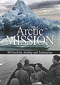 Arctic Mission: 90 North by Airship and Submarine Cover
