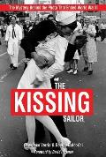 The Kissing Sailor: The Mystery Behind the Photo That Ended World War II Cover