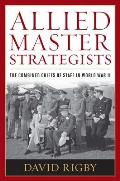 Allied Master Strategists: The Combined Chiefs of Staff in World War II Cover