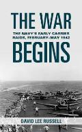 The War Begins: The Navy's Early Carrier Raids, February May 1942