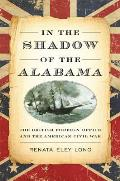 In the Shadow of the Alabama: The British Foreign Office and the American Civil War (New Perspectives on Maritime History and Nautical Archaeolog)