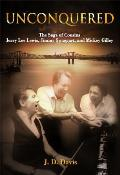 Unconquered The Saga of Cousins Jerry Lee Lewis Jimmy Swaggart & Mickey Gilley