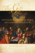 The Gift: Discovering the Holy Spirit in Catholic Tradition