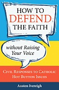 How to Defend the Faith Without Raising Your Voice: Civil Responses to Catholic Hot-Button Issues